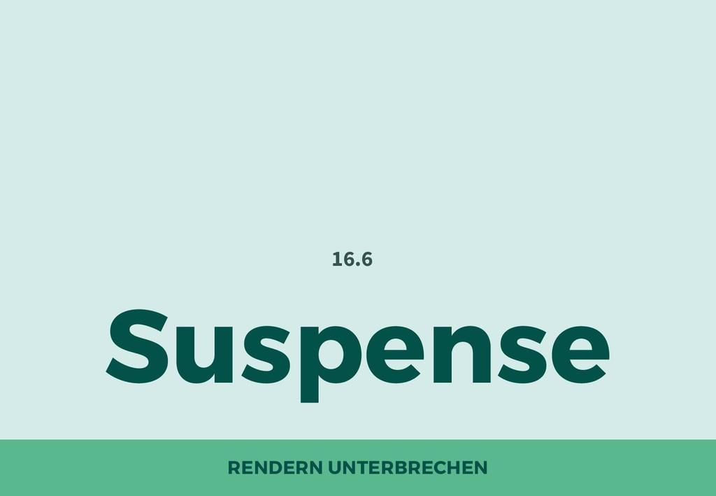 RENDERN UNTERBRECHEN Suspense 16.6