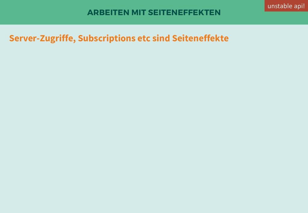 ARBEITEN MIT SEITENEFFEKTEN Server-Zugriffe, Su...