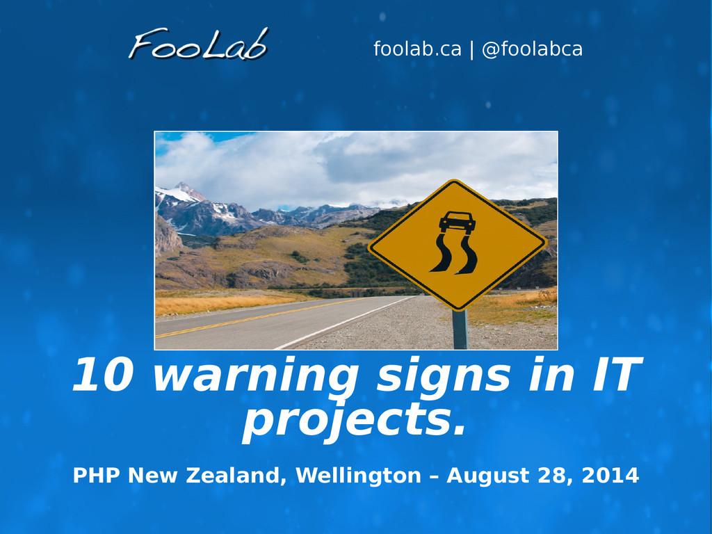 foolab.ca   @foolabca 10 warning signs in IT pr...