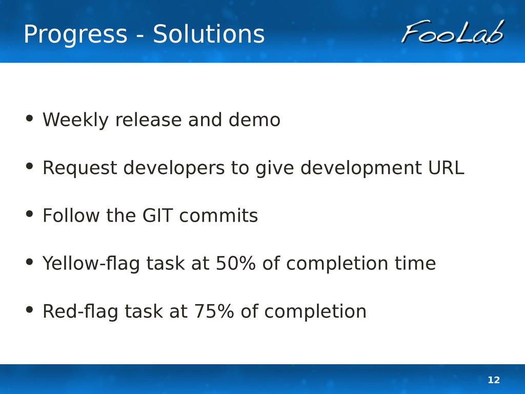 12 Progress - Solutions • Weekly release and de...