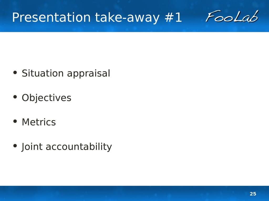 25 Presentation take-away #1 • Situation apprai...