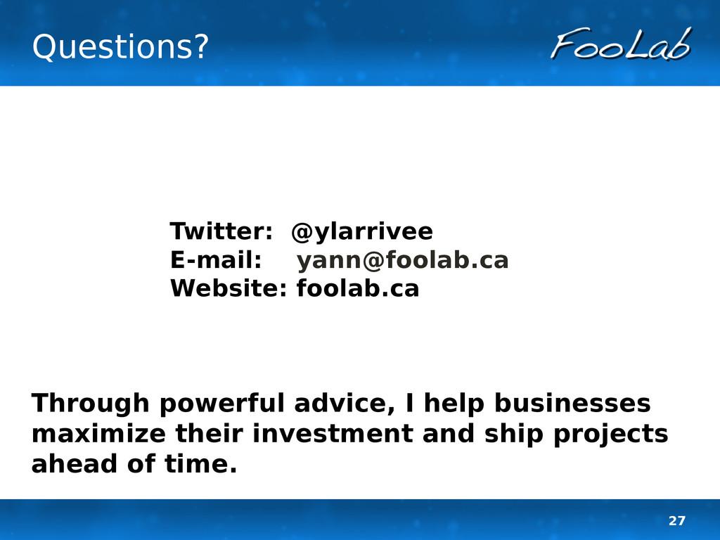 27 Questions? Twitter: @ylarrivee E-mail: yann@...