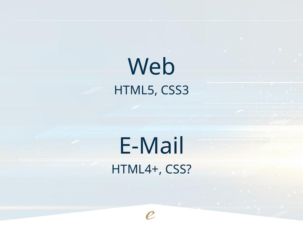 Web HTML5, CSS3 E-Mail HTML4+, CSS?