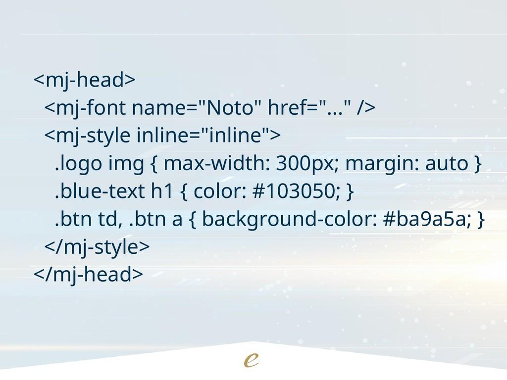 "<mj-head> <mj-font name=""Noto"" href=""..."" /> <m..."