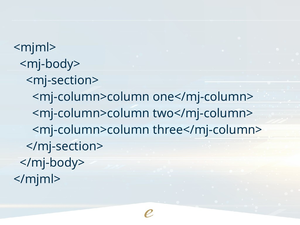 <mjml> <mj-body> <mj-section> <mj-column>column...