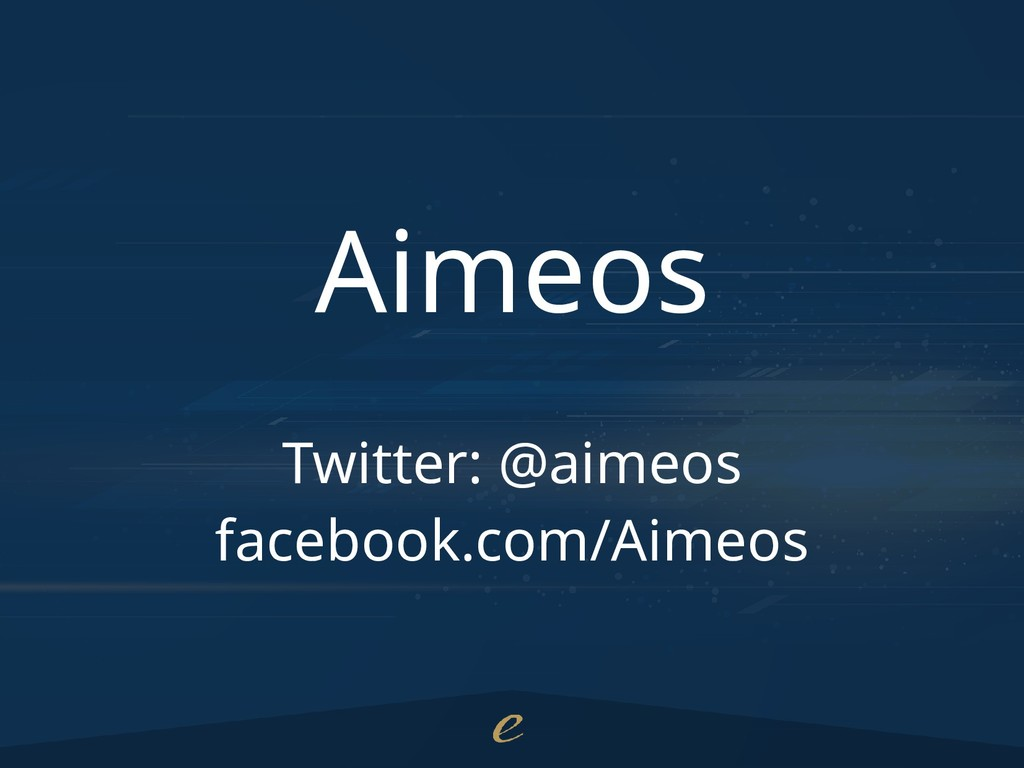 Aimeos Twitter: @aimeos facebook.com/Aimeos