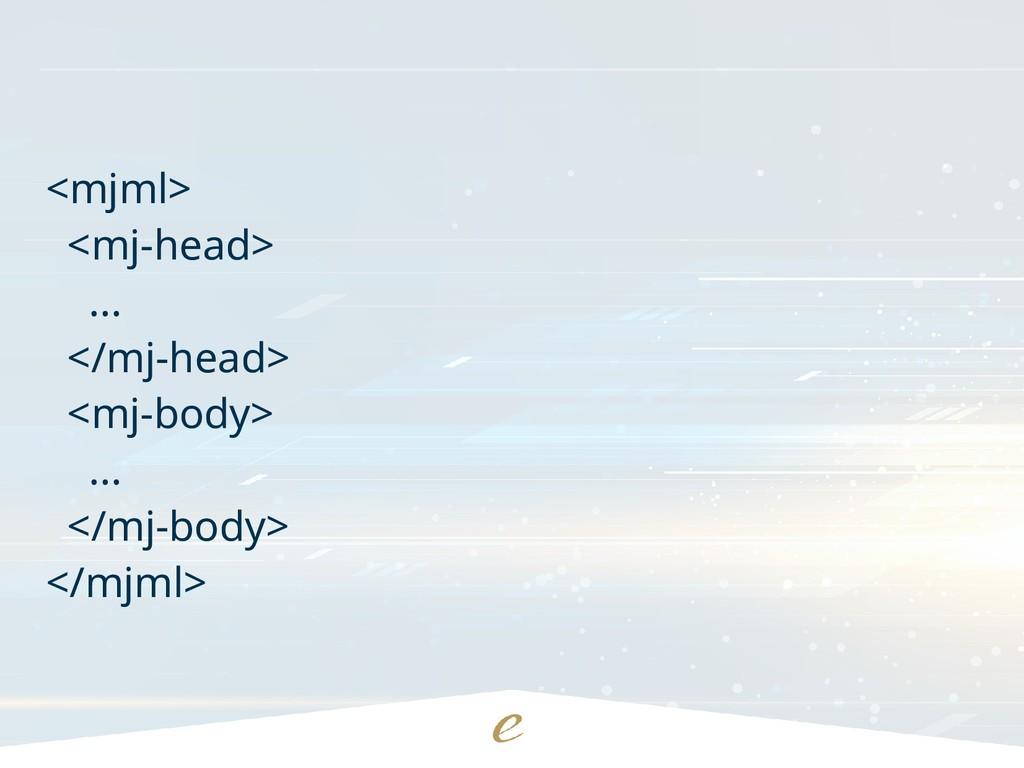 <mjml> <mj-head> ... </mj-head> <mj-body> ... <...