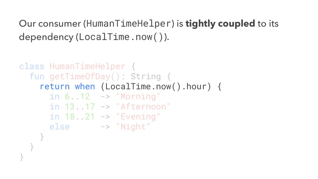 Our consumer (HumanTimeHelper) is tightly coupl...