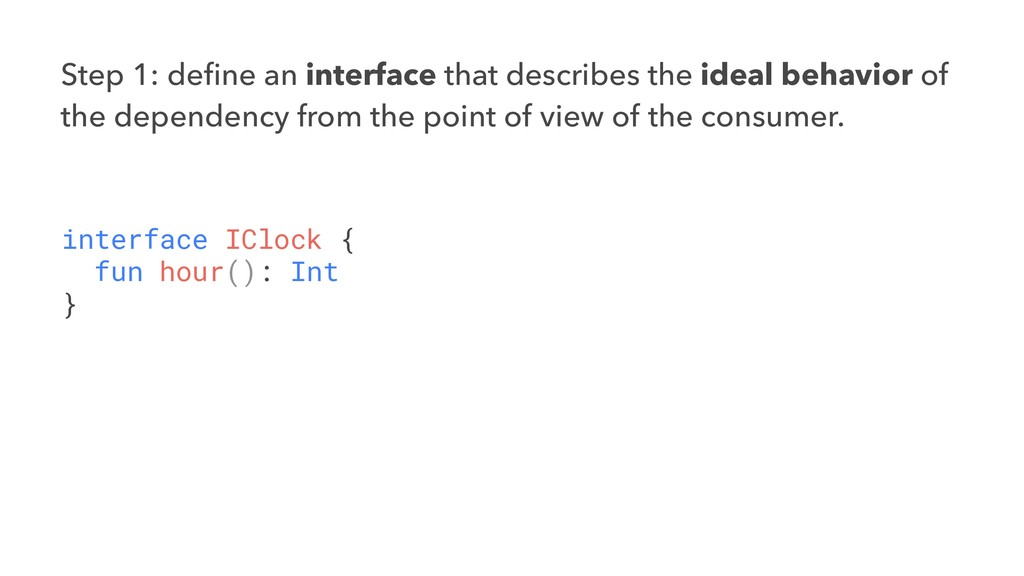 Step 1: define an interface that describes the i...