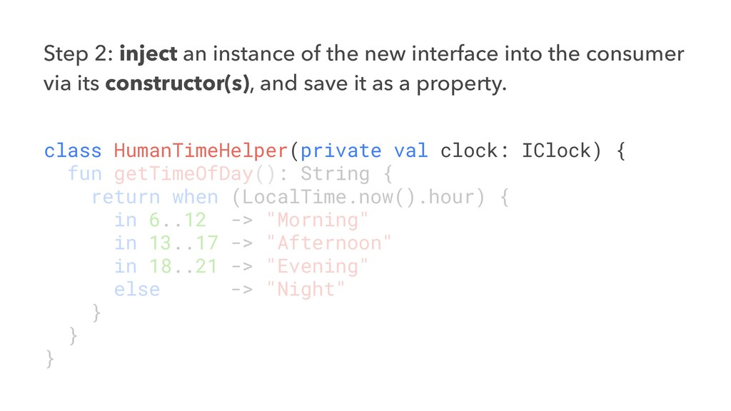 Step 2: inject an instance of the new interface...