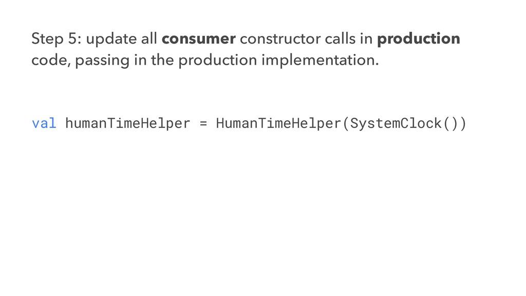 Step 5: update all consumer constructor calls i...