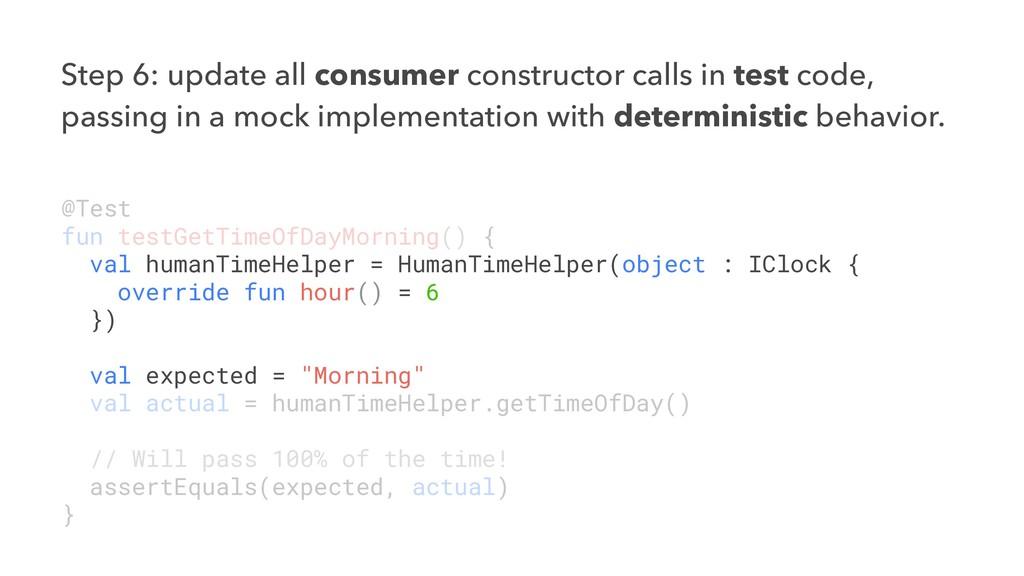 Step 6: update all consumer constructor calls i...