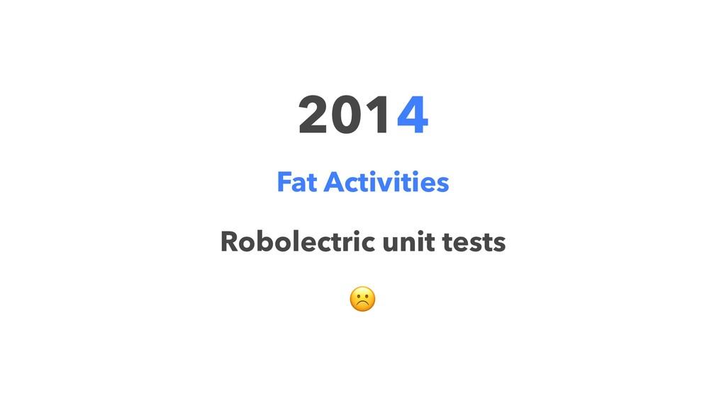 2014 Fat Activities Robolectric unit tests ☹