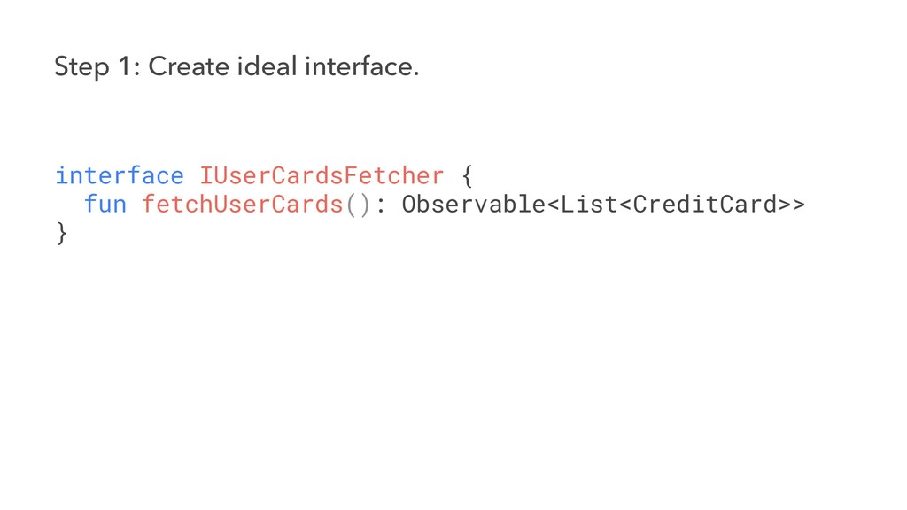 Step 1: Create ideal interface. interface IUser...