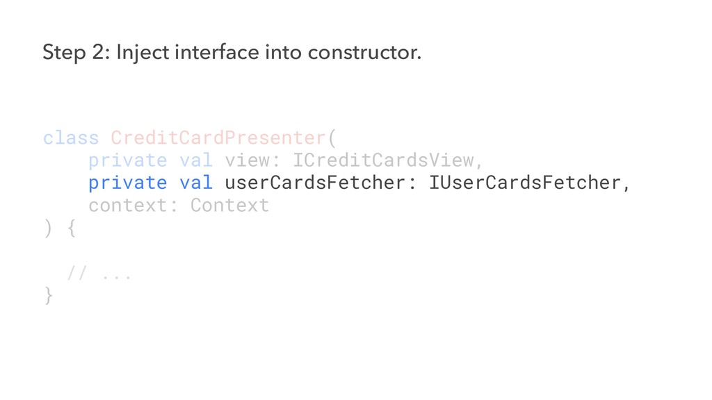 Step 2: Inject interface into constructor. clas...