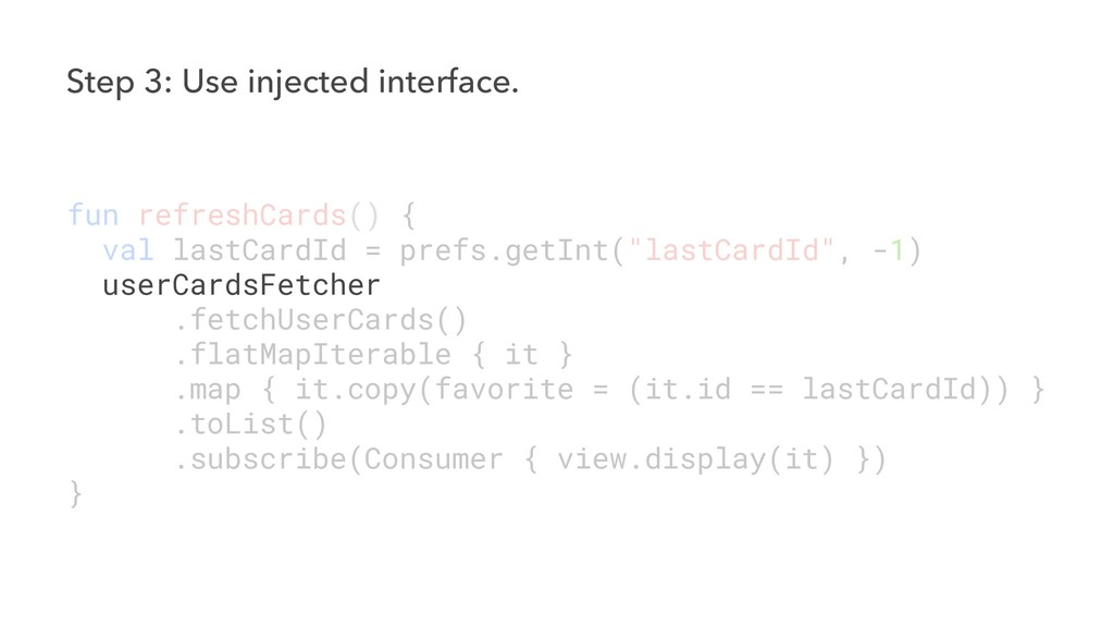 Step 3: Use injected interface. fun refreshCard...
