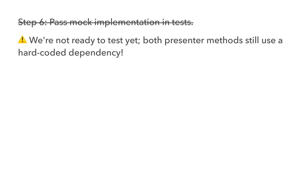 Step 6: Pass mock implementation in tests. ⚠ We...