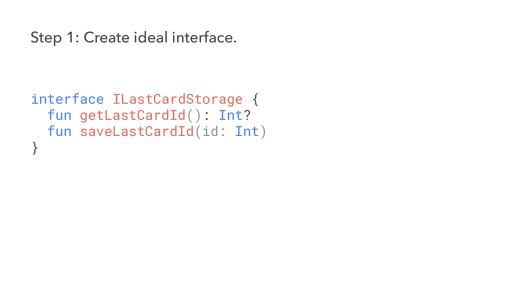Step 1: Create ideal interface. interface ILast...