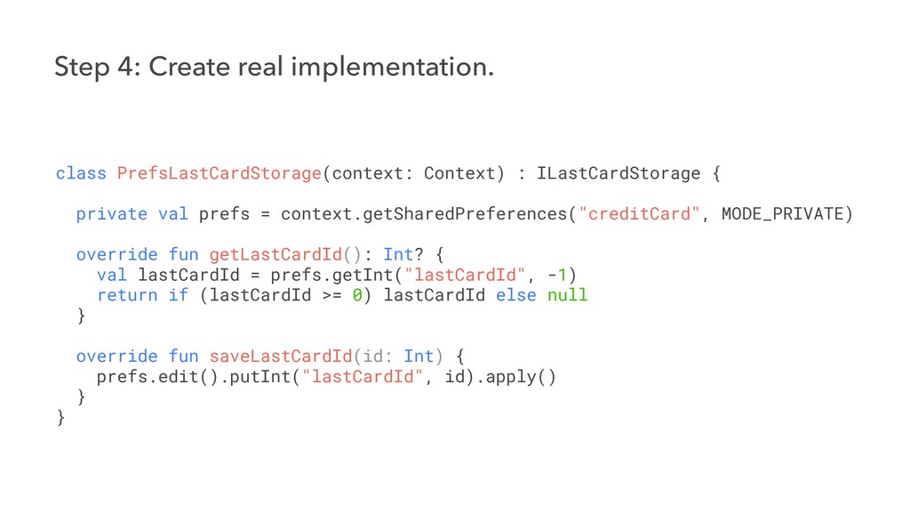 Step 4: Create real implementation. class Prefs...