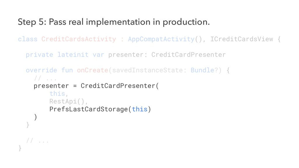Step 5: Pass real implementation in production....