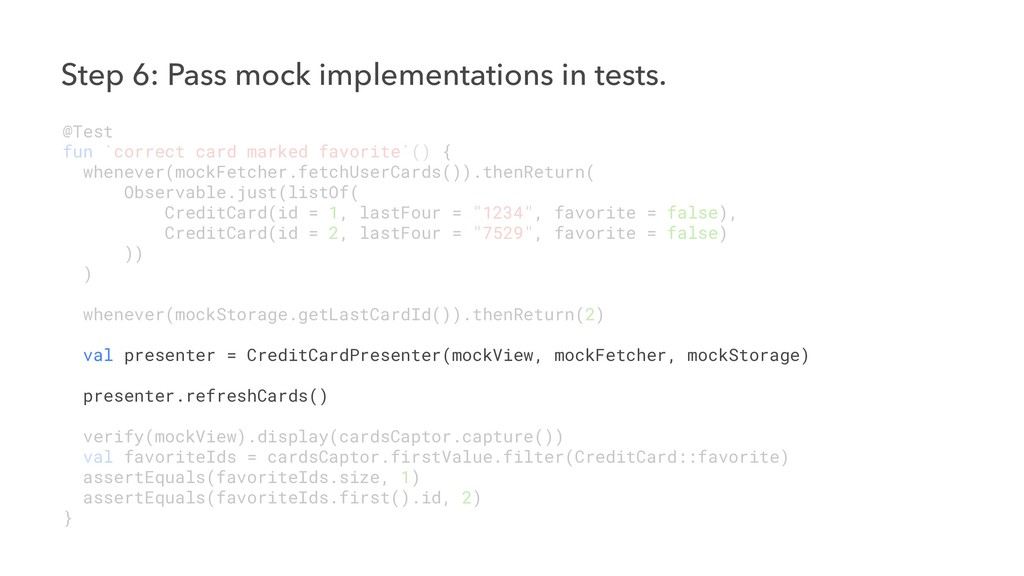 Step 6: Pass mock implementations in tests. @Te...