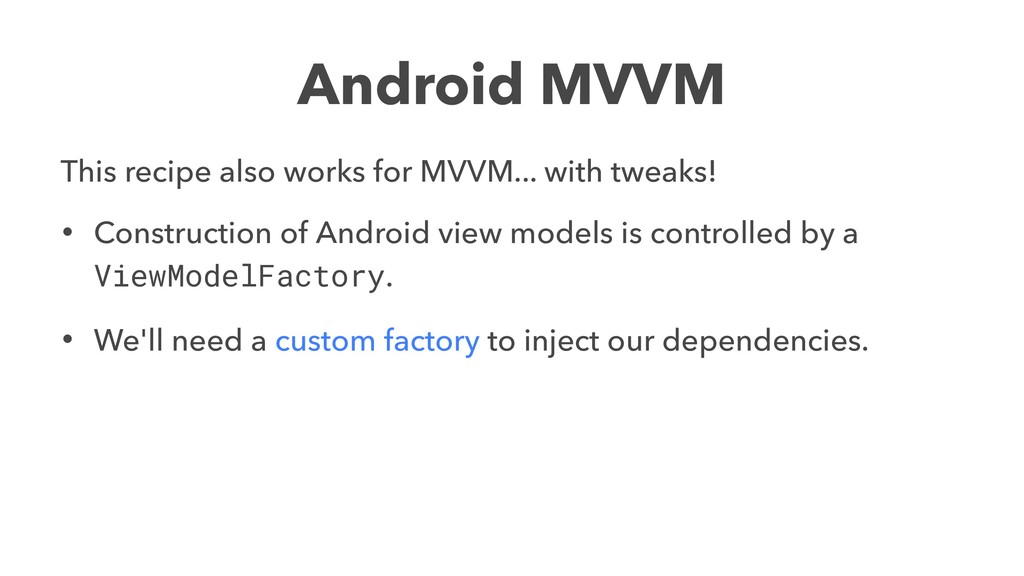 Android MVVM This recipe also works for MVVM......