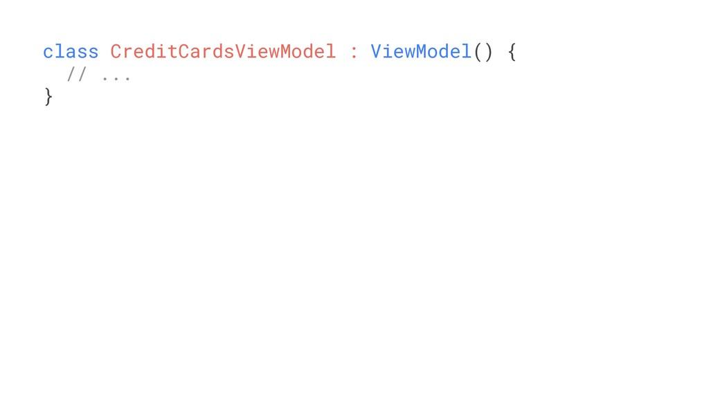 class CreditCardsViewModel : ViewModel() { // ....
