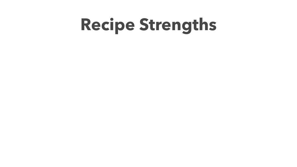 Recipe Strengths