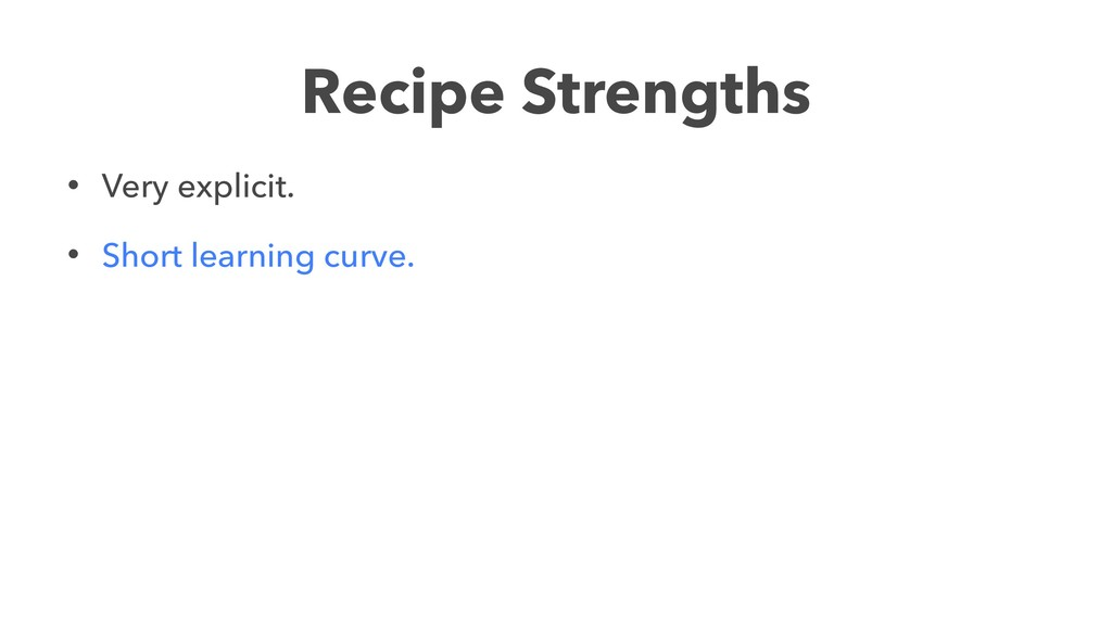 Recipe Strengths • Very explicit. • Short learn...