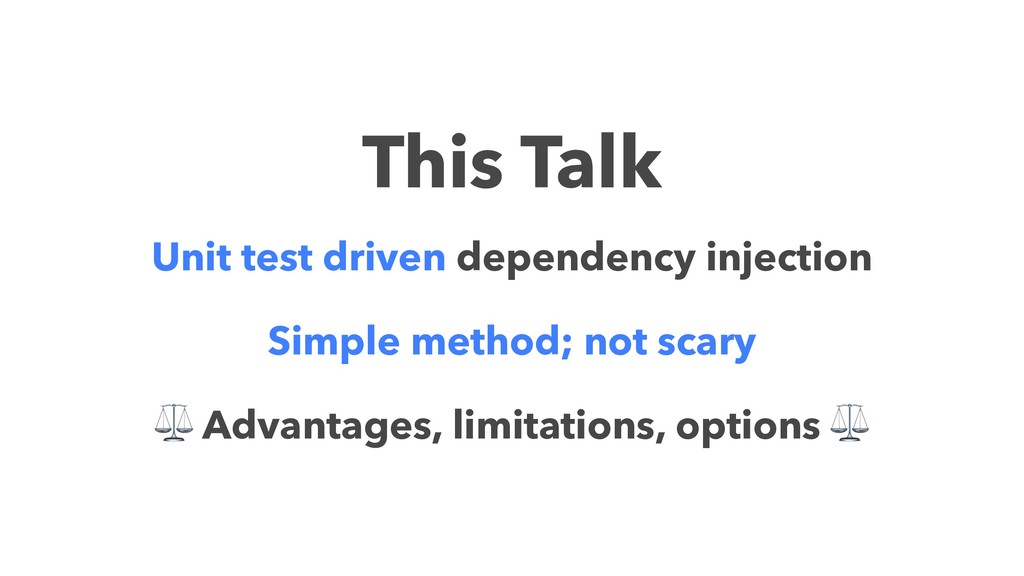 This Talk Unit test driven dependency injection...