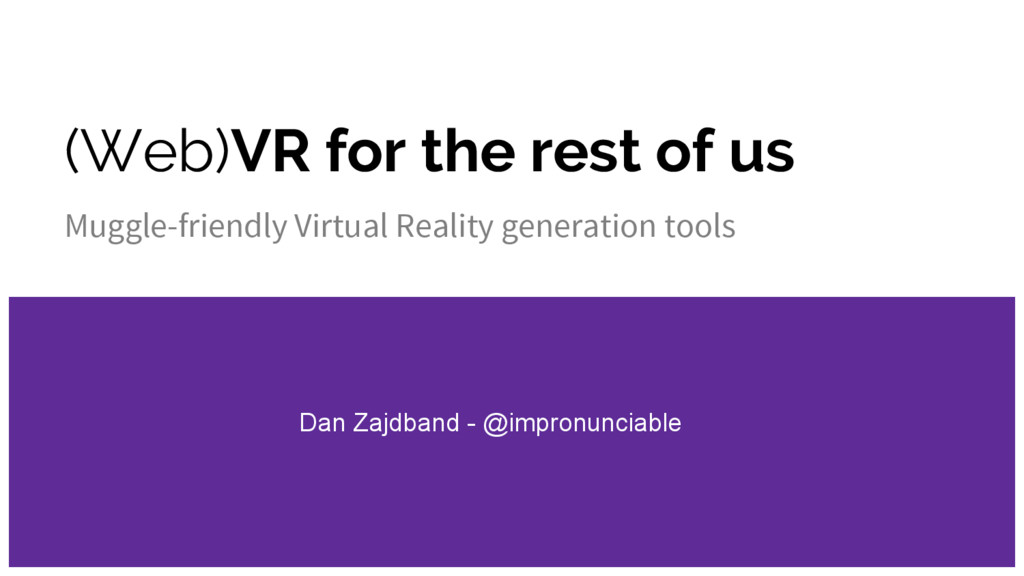 (Web)VR for the rest of us Muggle-friendly Virt...