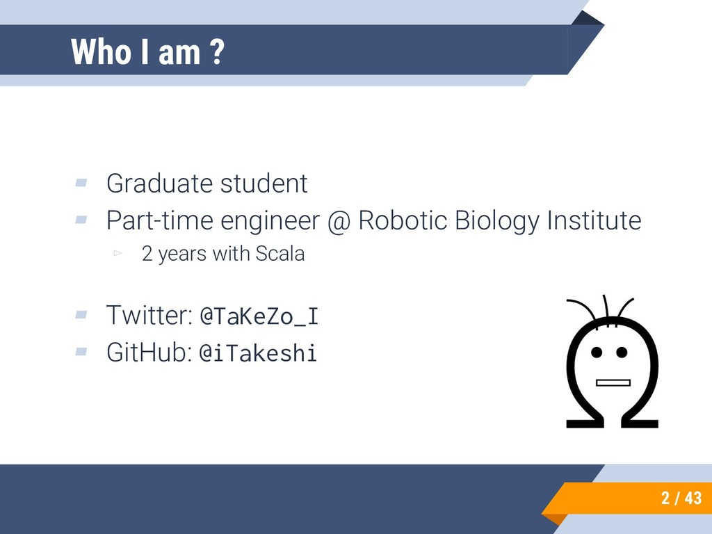 Who I am ? ▰ Graduate student ▰ Part-time engin...