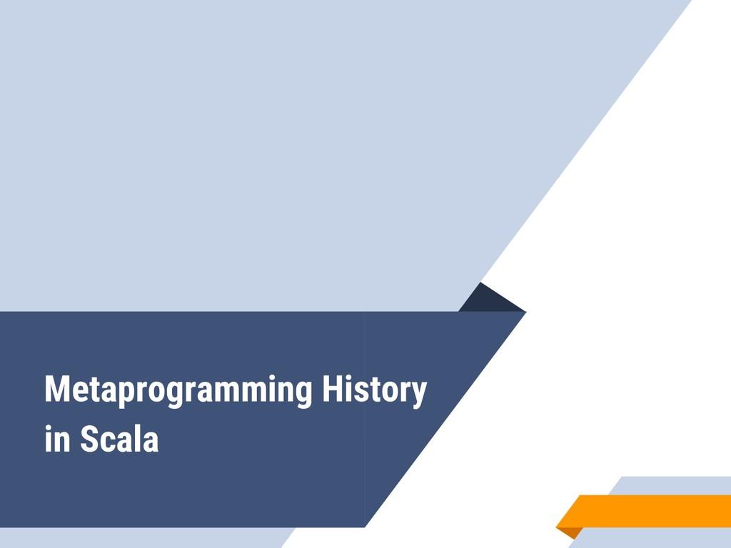Metaprogramming History in Scala