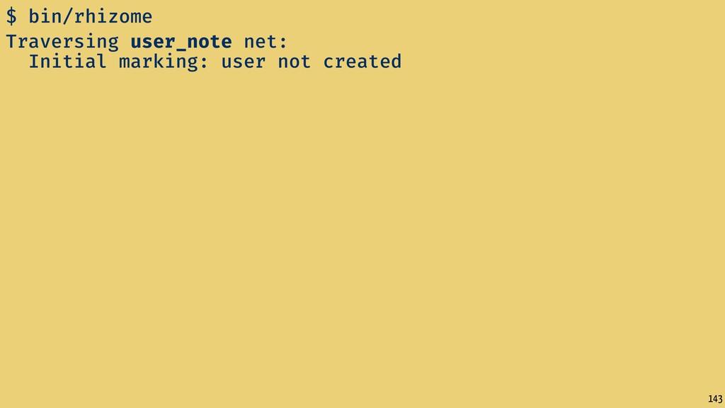 143 $ bin/rhizome Traversing user_note net: Ini...