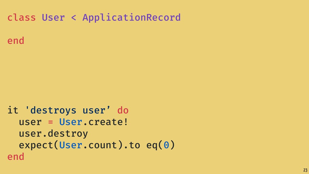 23 class User < ApplicationRecord end it 'destr...