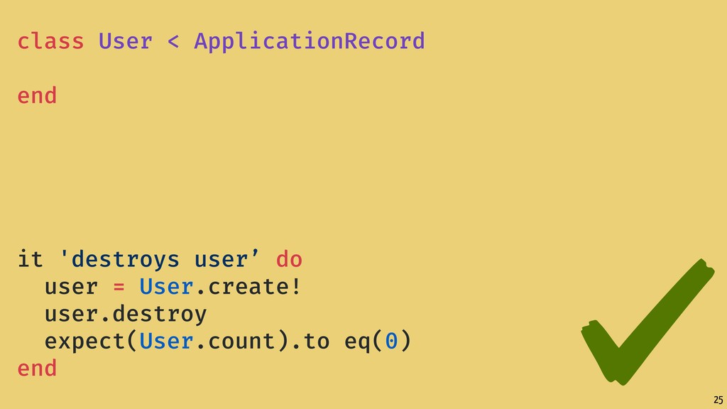 25 class User < ApplicationRecord end it 'destr...
