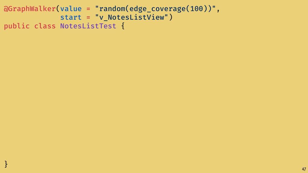 "47 @GraphWalker(value = ""random(edge_coverage(1..."