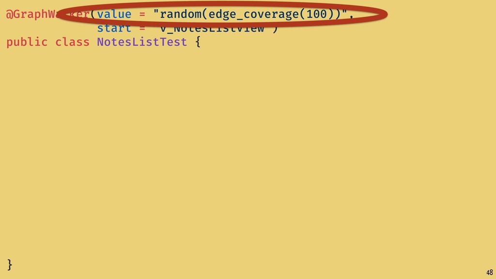 "48 @GraphWalker(value = ""random(edge_coverage(1..."