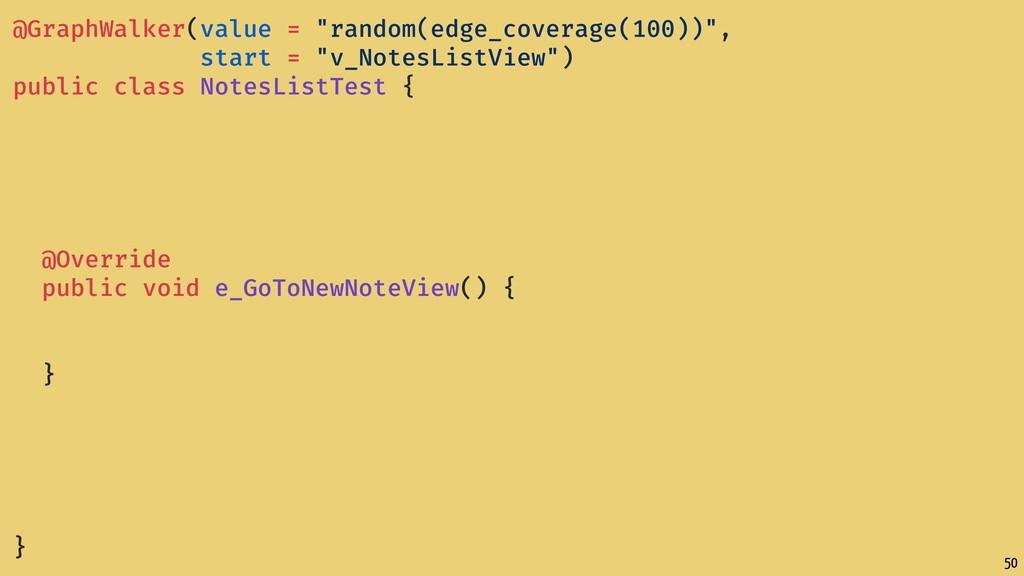 "50 @GraphWalker(value = ""random(edge_coverage(1..."
