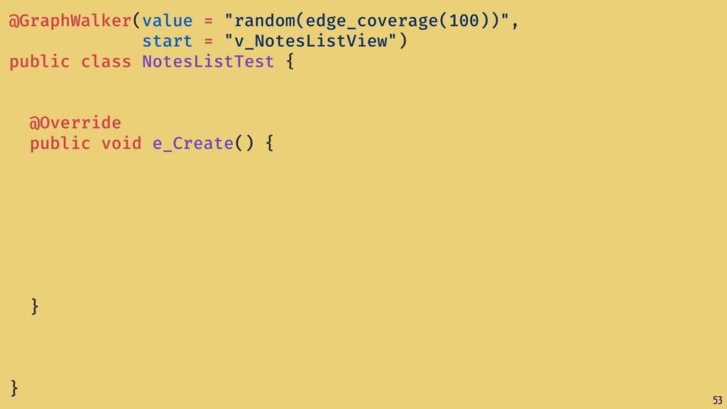 "53 @GraphWalker(value = ""random(edge_coverage(1..."