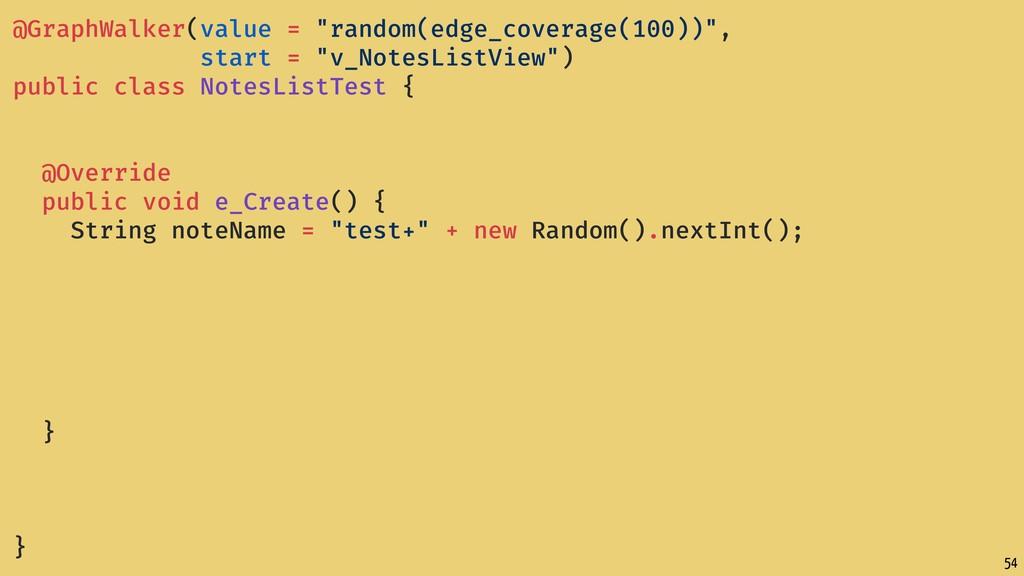 "54 @GraphWalker(value = ""random(edge_coverage(1..."