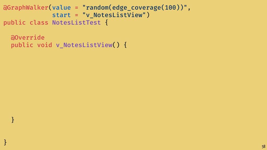 "58 @GraphWalker(value = ""random(edge_coverage(1..."