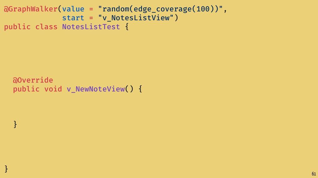 "61 @GraphWalker(value = ""random(edge_coverage(1..."