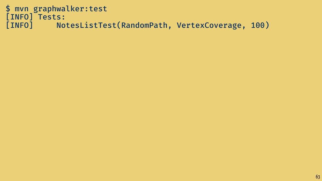 63 $ mvn graphwalker:test [INFO] Tests: [INFO] ...