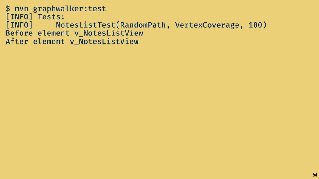 64 $ mvn graphwalker:test [INFO] Tests: [INFO] ...