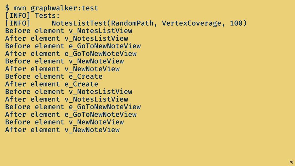 70 $ mvn graphwalker:test [INFO] Tests: [INFO] ...