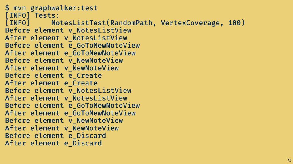 71 $ mvn graphwalker:test [INFO] Tests: [INFO] ...