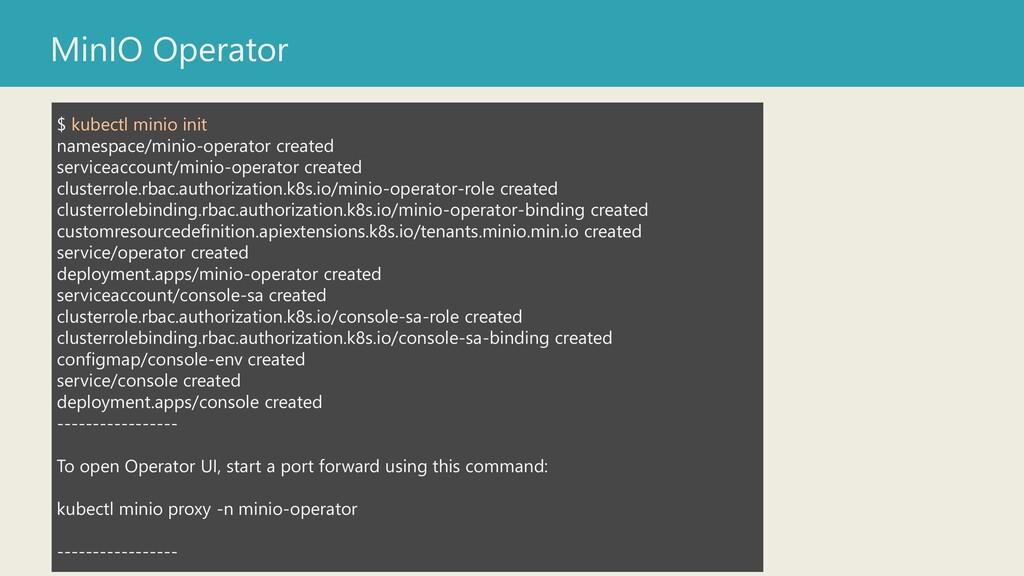 MinIO Operator $ kubectl minio init namespace/m...