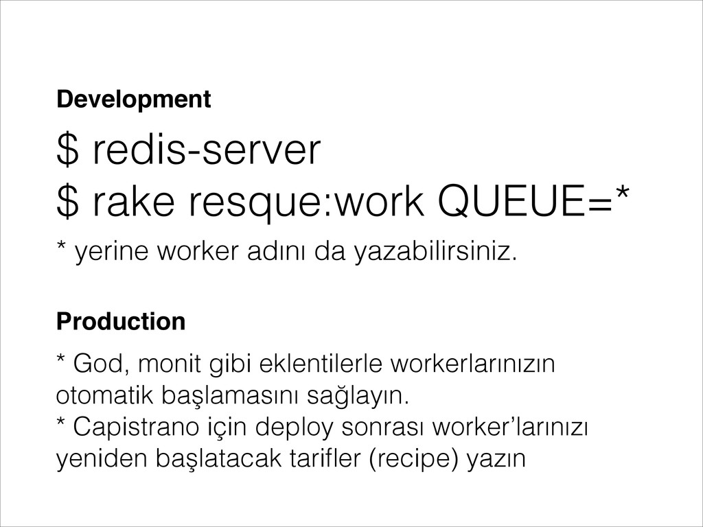 $ redis-server $ rake resque:work QUEUE=* Devel...