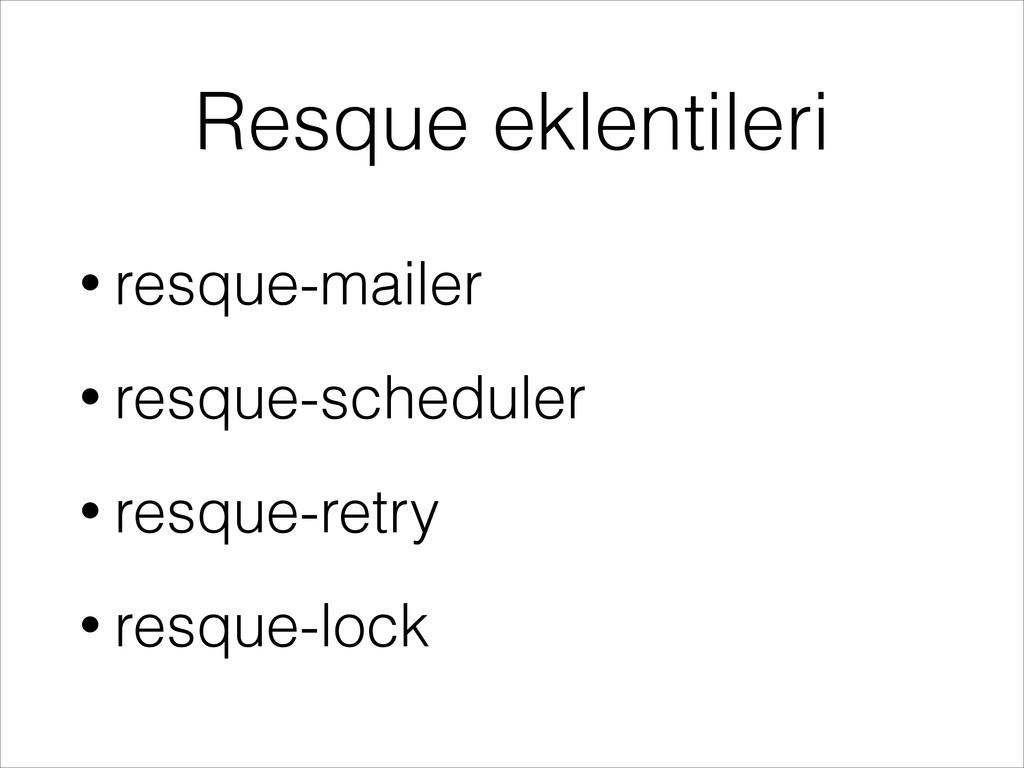 Resque eklentileri • resque-mailer • resque-sch...